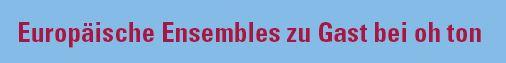 Logo - Europäische Ensembles zu Gast bei oh ton 506x63